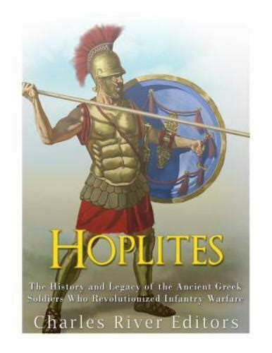 Hoplites The History And Legacy Of The Ancient Greek Soldiers Who Revolutionized Infantry Warfare English Edition