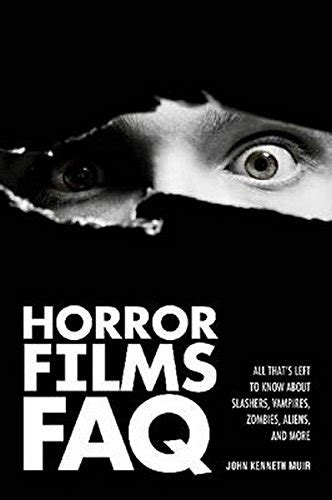Horror Films Faq All That S Left To Know About Slashers Vampires Zombies Aliens And More
