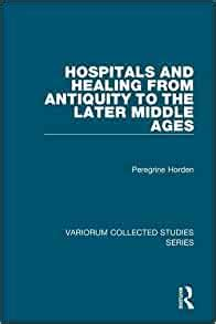 Hospitals And Healing From Antiquity To The Later Middle Ages Variorum Collected Studies