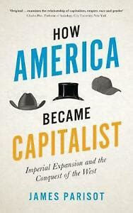 How America Became Capitalist Imperial Expansion And The Conquest Of The West