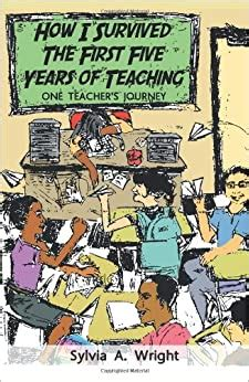 How I Survived The First Five Years Of Teaching One Teacher S Journey