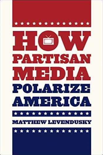 How Partisan Media Polarize America Chicago Studies In American Politics