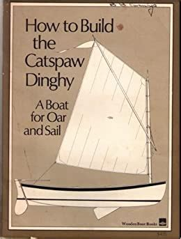 How To Build The Catspaw Dinghy A Boat For Oar And Sail