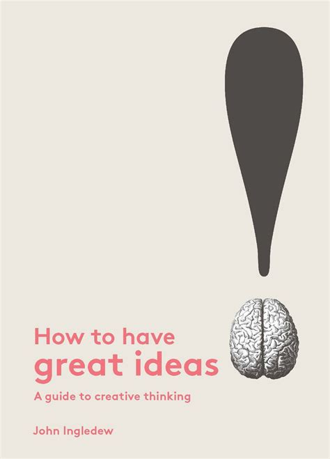 How To Have Great Ideas A Guide To Creative Thinking And Problem Solving