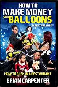 How To Make Money With Balloons In Restaurants How To Busk In A Restaurant English Edition