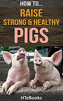 How To Raise Strong And Healthy Pigs Quick Start Guide How To Ebooks Book 42 English Edition
