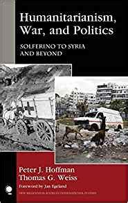 Humanitarianism War And Politics Solferino To Syria And Beyond New Millennium Books In International Studies English Edition