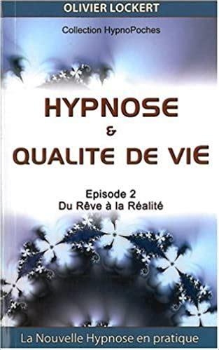 Hypnose Et Qualite De Vie Episode 2 Du Reve A La Realite