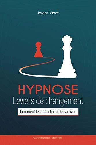 Hypnose Leviers De Changement Comment Les Detecter Et Les Activer