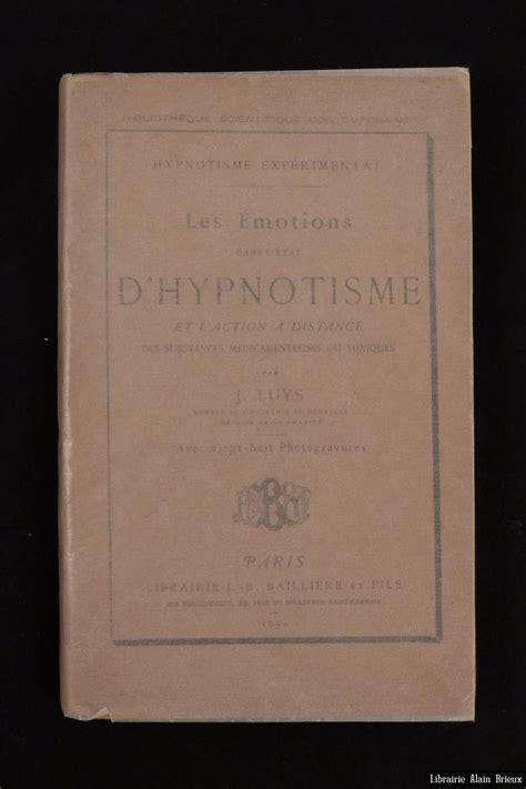 Hypnotisme Experimental Les Emotions Dans L Etat D Hypnotisme Et L Action A Distance Des Substances Medicamenteuses
