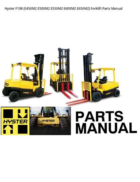 Hyster F108 E45xm2 E50xm2 E55xm2 E60xm2 E65xm2 Forklift Parts Manual