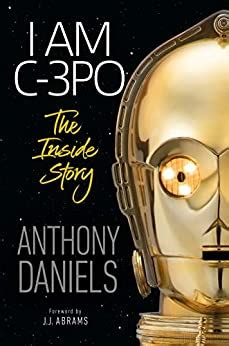I Am C 3po The Inside Story Foreword By J J Abrams English Edition