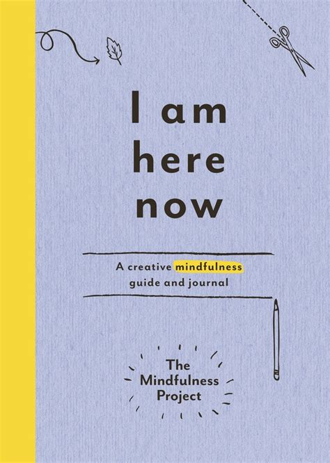 I Am Here Now A Creative Mindfulness Guide And Journal