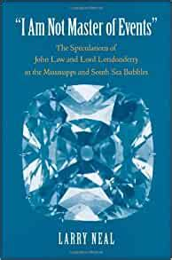 I Am Not Master Of Events The Speculations Of John Law And Lord Londonderry In The Mississippi And South Sea Bubbles Yale Series In Economic And Financial History