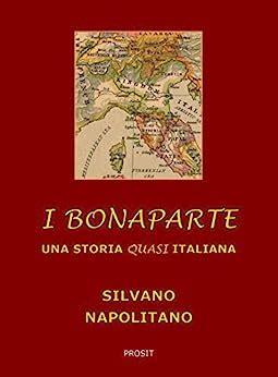 I Bonaparte Una Storia Quasi Italiana Italian Edition