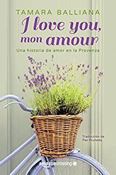 I Love You Mon Amour Una Historia De Amor En La Provenza