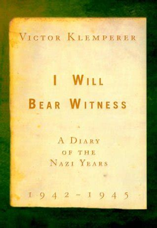 I Will Bear Witness 1942 1945 A Diary Of The Nazi Years