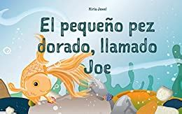 Ibros Para Ninos E Equeno Pez Dorado Llamado Joe Spanish Edition Spanish Bedtime Collection Cuentos