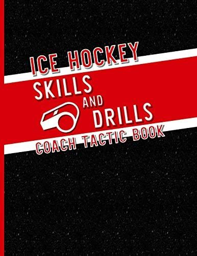 Ice Hockey Skills And Drills Coach Tactic Book A Notebook For Coaches To Create Unique Drills For Teams