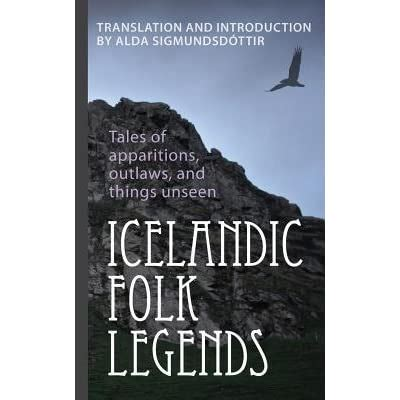 Icelandic Folk Legends Tales Of Apparitions Outlaws And Things Unseen