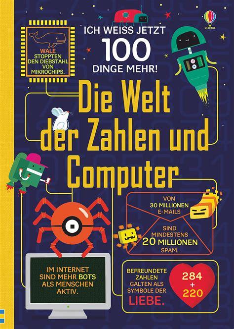 Ich Weiss Jetzt 100 Dinge Mehr Die Welt Der Zahlen Und Computer