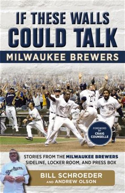 If These Walls Could Talk Milwaukee Brewers Stories From The Milwaukee Brewers Dugout Locker Room And Press Box