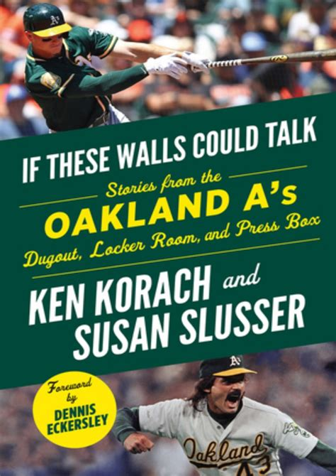 If These Walls Could Talk Oakland A S Stories From The Oakland A S Dugout Locker Room And Press Box