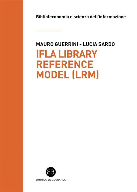Ifla Library Reference Model Lrm Biblioteconomia E Scienza Dell Informazione