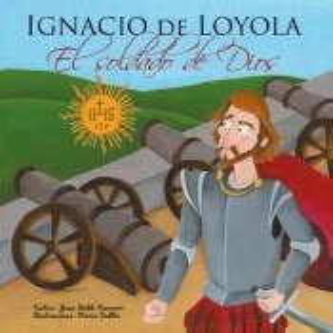 Ignacio De Loyola El Soldado De Dios Vidas De Santos
