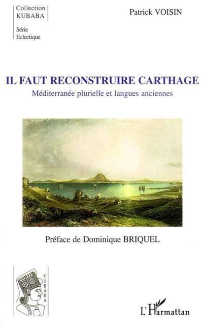 Il Faut Reconstruire Carthage Mediterranee Plurielle Et Langues Anciennes