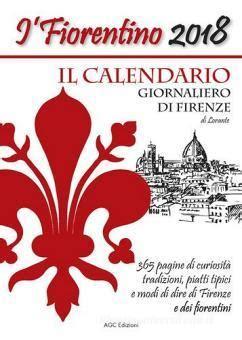 Il Fiorentino Il Calendario Giornaliero Di Firenze Con Modi Di Dire Detti Popolari Ricette Ricorrenze E Curiosita