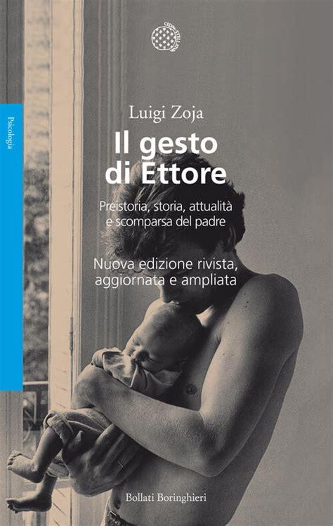 Il Gesto Di Ettore Preistoria Storia Attualita E Scomparsa Del Padre