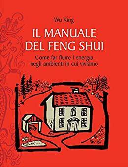 Il Manuale Del Feng Shui Come Far Fluire Lenergia Negli Ambienti In Cui Viviamo