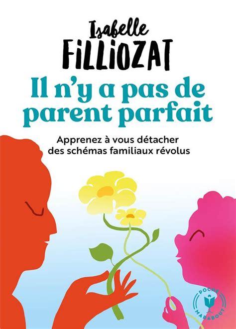 Il N Y A Pas De Parent Parfait Apprenez A Vous Detacher Des Schemas Familiaux Revolus