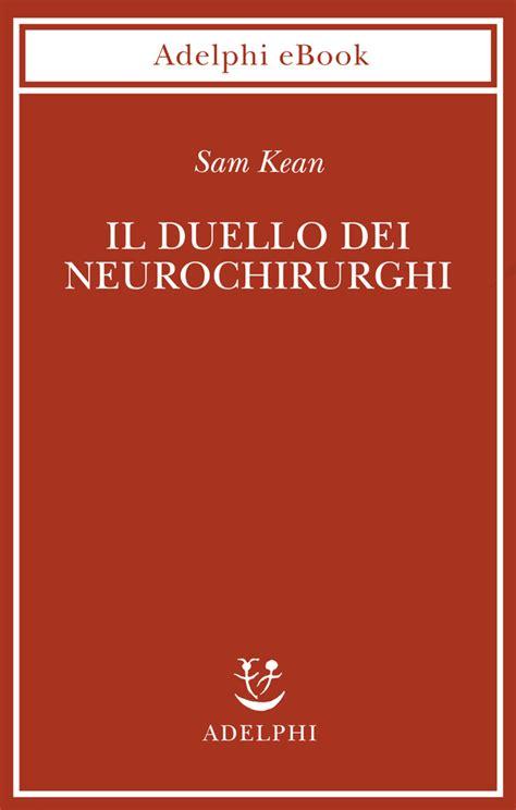 Il duello dei neurochirurghi: Il cervello: una storia di traumi, medici e follie