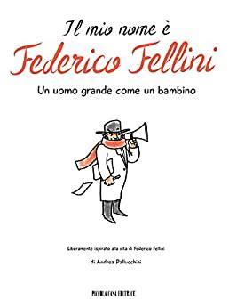 Il mio nome è Federico Fellini: Un uomo grande come un bambino