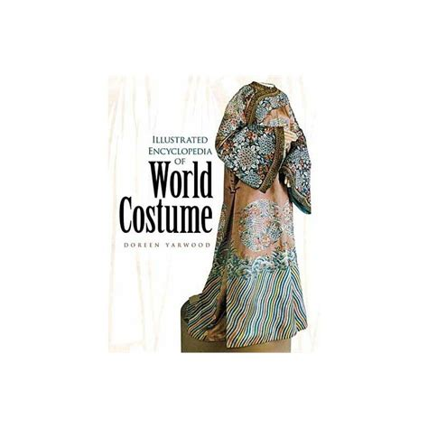 Illustrated Encyclopedia Of World Costume Dover Fashion And Costumes