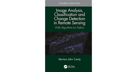 Image Analysis Classification And Change Detection In Remote Sensing With Algorithms For Python Fourth Edition English Edition
