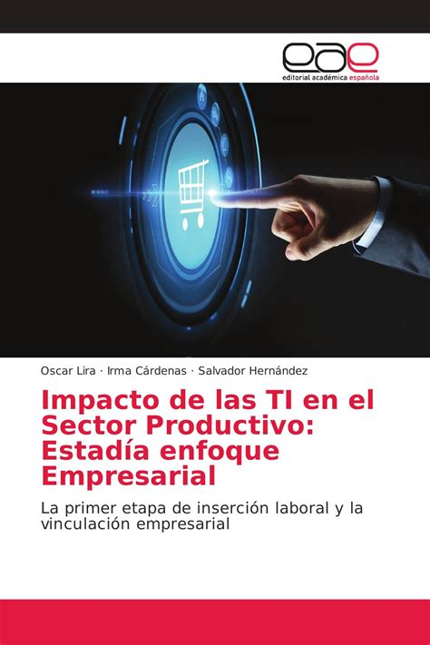 Impacto de las TI en el Sector Productivo: Estadía enfoque Empresarial: La primer etapa de inserción laboral y la vinculación empresarial