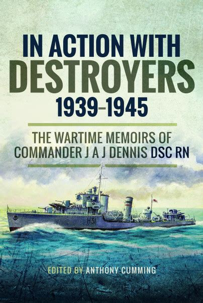 In Action with Destroyers 1939 1945: The Wartime Memoirs of Commander J A J Dennis DSC RN