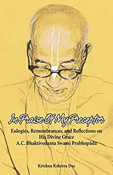 In Praise Of My Preceptor Eulogies Remembrances And Reflections On His Divine Grace A C Bhaktivedanta Swami Prabhupada English Edition