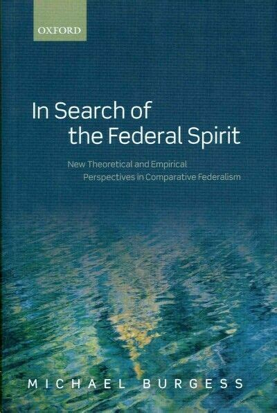 In Search Of The Federal Spirit New Theoretical And Empirical Perspectives In Comparative Federalism
