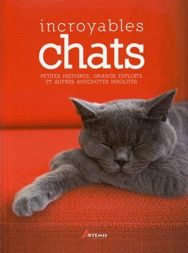 Incroyables Chats Petites Histoires Grands Exploits Et Autres Anecdotes Insolites
