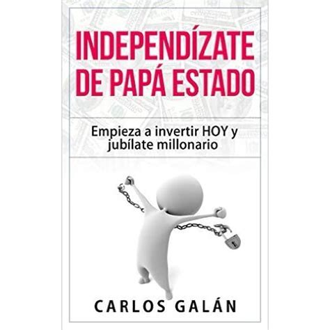 Independizate De Papa Estado Empieza A Invertir Hoy Y Jubilate Millonario