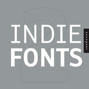 Indie Fonts 2 A Compendium Of Digital Type From Independent Foundries Indie Fonts A Compendium Of Digital Type From Independent V 2