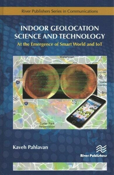 Indoor Geolocation Science And Technology At The Emergence Of Smart World And Iot River Publishers Series In Communications