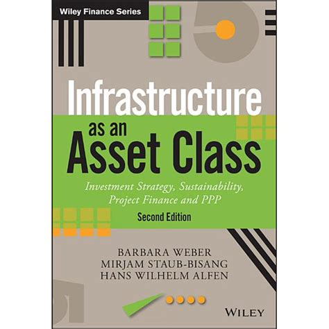 Infrastructure As An Asset Class Investment Strategy Sustainability Project Finance And Ppp The Wiley Finance Series