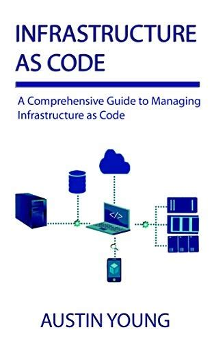 Infrastructure As Code A Comprehensive Guide To Managing Infrastructure As Code English Edition