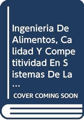Ingenieria De Alimentos Calidad Y Competitividad En Sistemas De La Pequena Industria Alimentaria Con Enfasis