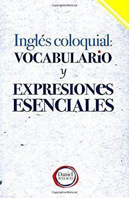 Ingles Coloquial Vocabulario Y Expresiones Esenciales
